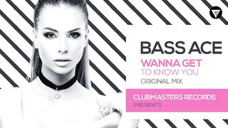 Bass Ace - Wanna Get to Know You [Clubmasters Records]