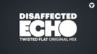 Disaffected Echo - Twisted Flat